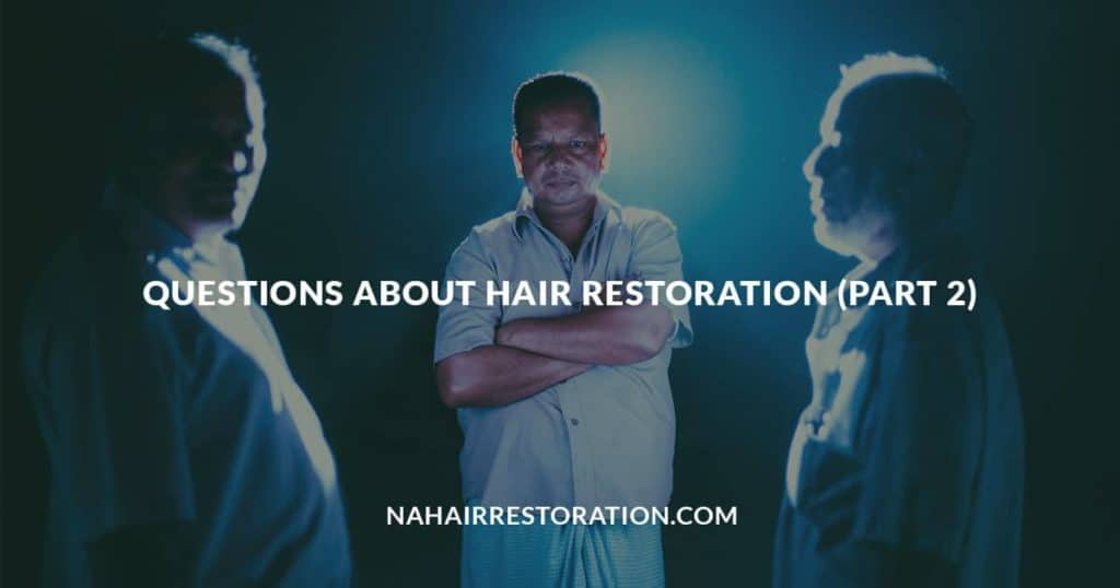 "three guys in the middle of the dark camera focused on the man in the middle with the text. ""QUESTIONS ABOUT HAIR RESTORATION (PART 2)"""