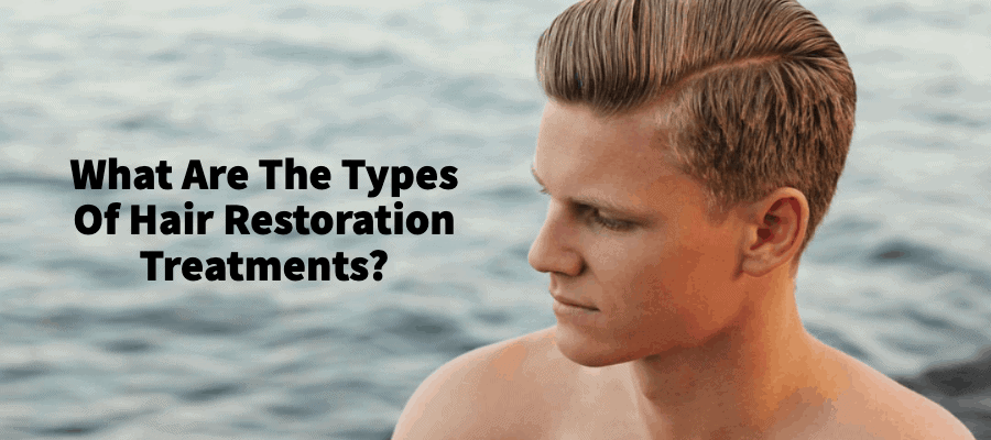 types-hair-restoration-treatments
