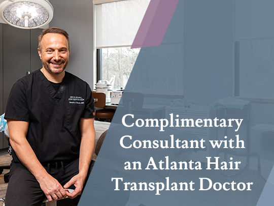 Complimentary Consultant with an Atlanta Hair Transplant Doctor