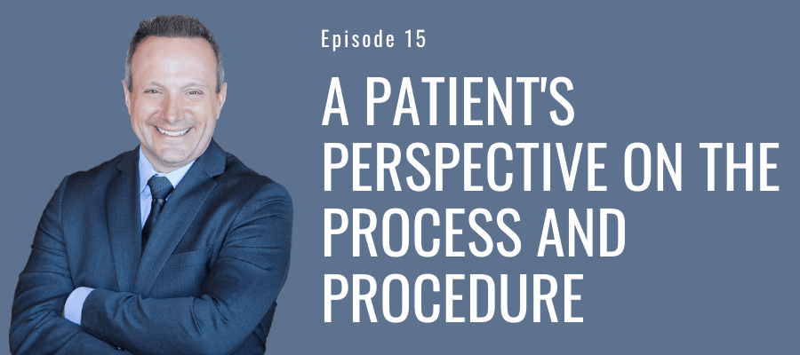 A Patient's Perspective on the Process and Procedure